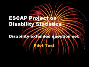 ESCAP Project on Disability Statistics Disability extended question