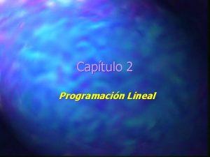 Captulo 2 Programacin Lineal Objetivos del Captulo Fijar