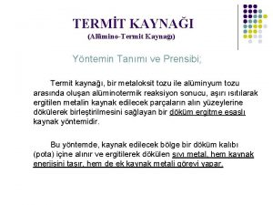 TERMT KAYNAI AlminoTermit Kayna Yntemin Tanm ve Prensibi