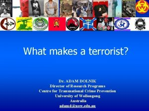 What makes a terrorist Dr ADAM DOLNIK Director
