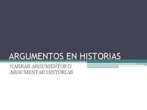 ARGUMENTOS EN HISTORIAS NARRAR ARGUMENTOS O ARGUMENTAR HISTORIAS