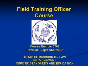 Field Training Officer Course Number 3702 Revised September