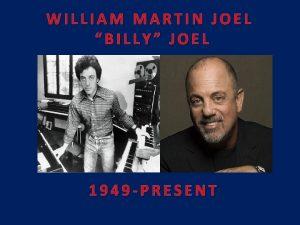 WILLIAM MARTIN JOEL BILLY JOEL 1949 PRESENT Billy