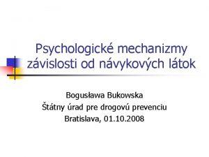 Psychologick mechanizmy zvislosti od nvykovch ltok Bogusawa Bukowska