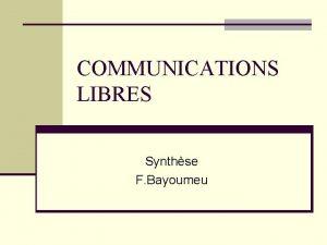 COMMUNICATIONS LIBRES Synthse F Bayoumeu La synthse n