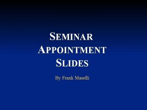SEMINAR APPOINTMENT SLIDES By Frank Maselli For advisors