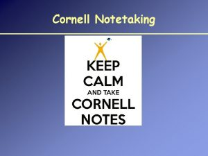 Cornell Notetaking Cornell Notes What are Cornell Notes