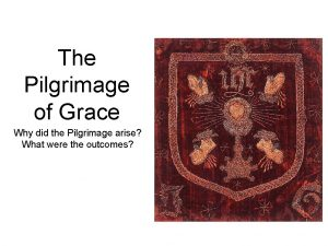 The Pilgrimage of Grace Why did the Pilgrimage