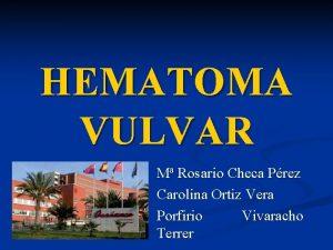 HEMATOMA VULVAR M Rosario Checa Prez Carolina Ortiz