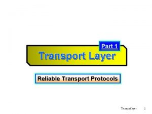 Part 1 Transport Layer Reliable Transport Protocols Transport