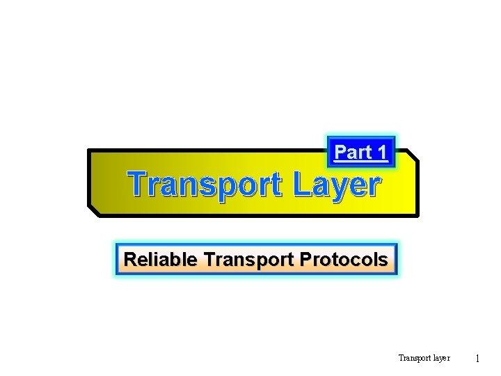 Part 1 Transport Layer Reliable Transport Protocols Transport