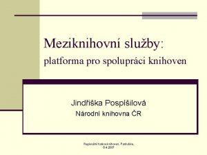 Meziknihovn sluby platforma pro spoluprci knihoven Jindika Pospilov
