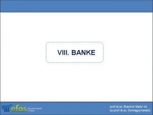 VIII BANKE 1 Banka je dioniko drutvo iji