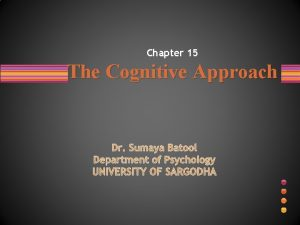 Chapter 15 The Cognitive Approach Dr Sumaya Batool