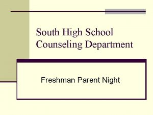 South High School Counseling Department Freshman Parent Night