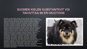 SUOMEN KIELEN SUBSTANTIIVIT VOI TAIVUTTAA 88 ERI MUOTOON