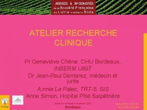 ATELIER RECHERCHE CLINIQUE Pr Genevive Chne CHU Bordeaux