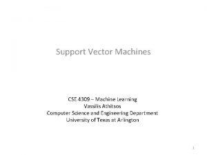 Support Vector Machines CSE 4309 Machine Learning Vassilis