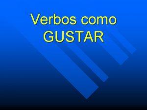 Verbos como GUSTAR Estos verbos SIEMPRE van acompaados