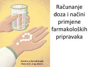 Raunanje doza i naini primjene farmakolokih pripravaka Katedra