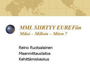 MML SIIRTYY EUREFiin Miksi Milloin Miten Reino Ruotsalainen
