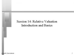 Session 14 Relative Valuation Introduction and Basics Aswath