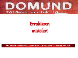 Errukiaren misiolari MISIOETARAKO BILBAO DONOSTIA ETA GASTEIZKO ORDEZKARITZAK
