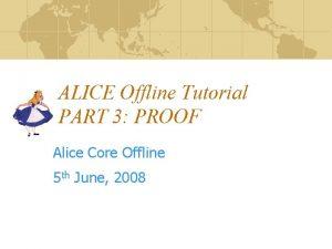 ALICE Offline Tutorial PART 3 PROOF Alice Core