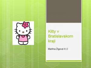Kitty v Bratislavskom kraji Martina igov IV C