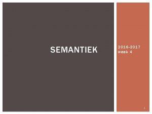 SEMANTIEK 2016 2017 week 4 1 WELKE VRAGEN