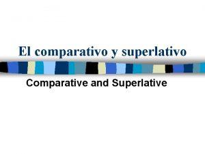 El comparativo y superlativo Comparative and Superlative Apuntes