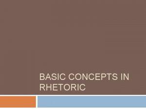 BASIC CONCEPTS IN RHETORIC RHETORIC DISCOURSE Forms of