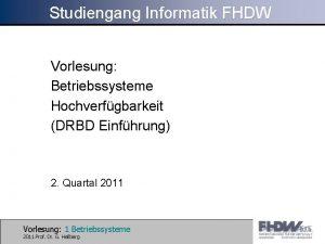 Studiengang Informatik FHDW Vorlesung Betriebssysteme Hochverfgbarkeit DRBD Einfhrung