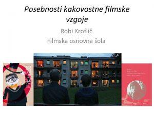 Posebnosti kakovostne filmske vzgoje Robi Krofli Filmska osnovna