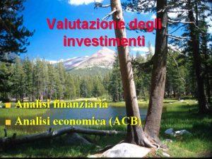 Valutazione degli investimenti Analisi finanziaria Analisi economica ACB