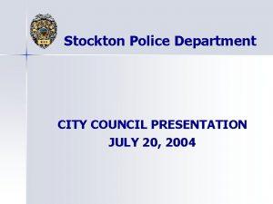 Stockton Police Department CITY COUNCIL PRESENTATION JULY 20