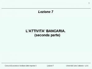1 Lezione 7 LATTIVITA BANCARIA seconda parte Corso
