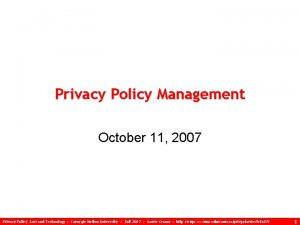 Privacy Policy Management October 11 2007 Privacy Policy