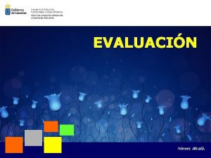 EVALUACIN Nieves Alcal EVALUACIN VS CALIFICACIN EVALUACIN CALIFICACIN