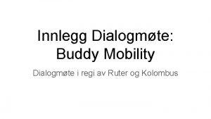 Innlegg Dialogmte Buddy Mobility Dialogmte i regi av