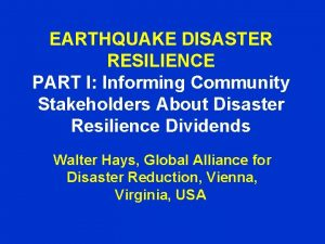 EARTHQUAKE DISASTER RESILIENCE PART I Informing Community Stakeholders