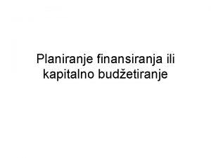 Planiranje finansiranja ili kapitalno budetiranje Kategorije projekata kapitalnog