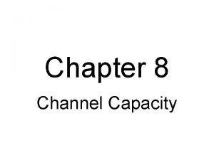 Chapter 8 Channel Capacity Channel Capacity Define C