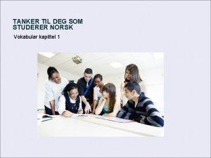 TANKER TIL DEG SOM STUDERER NORSK Vokabular kapittel