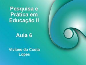 Pesquisa e Prtica em Educao II Aula 6
