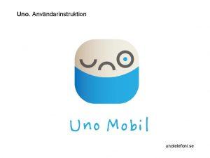 Uno Anvndarinstruktion unotelefoni se Uno En verblick 08
