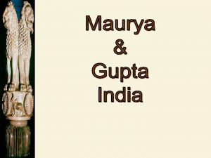 The Maurya and Gupta Empires Indias First Empires