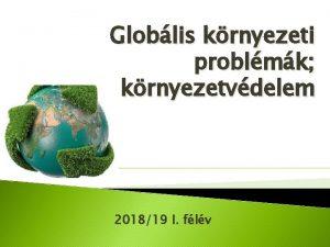 Globlis krnyezeti problmk krnyezetvdelem 201819 I flv Fajok