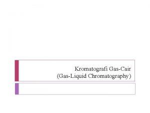 Kromatografi GasCair GasLiquid Chromatography Kromatografi DEFINISI Kromatografi adalah