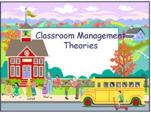 Classroom Management Theories 10 Management Theories Ginott Kounin